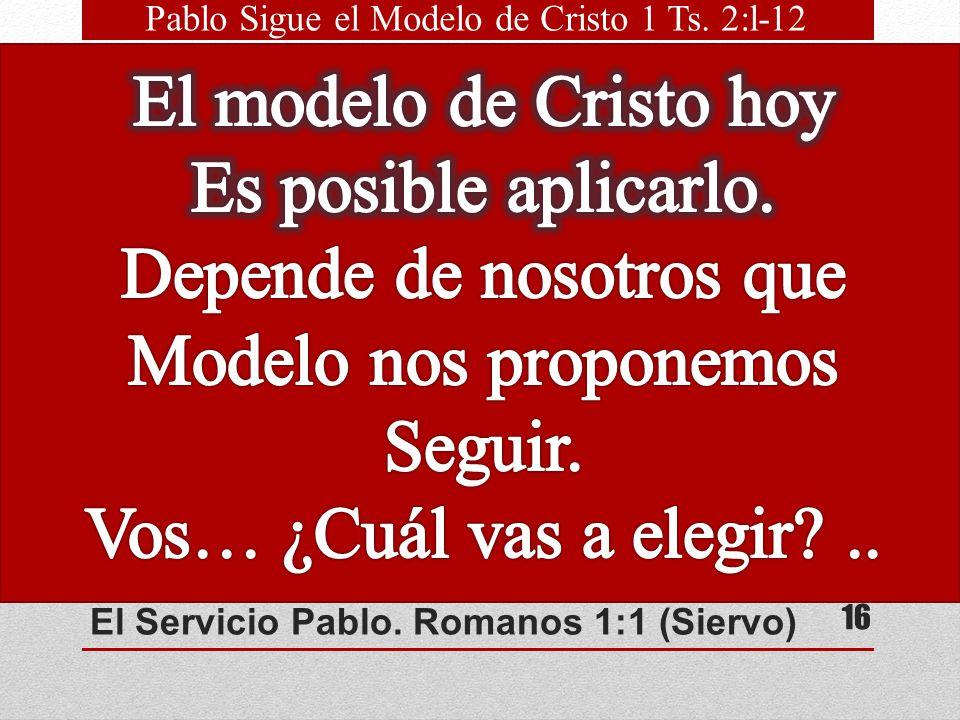 El Servicio Pablo. Romanos 1:1 (Siervo) El concepto de servicio en el liderazgo practicado y enseñado por Jesús fue seguido por Pablo El líder que dir