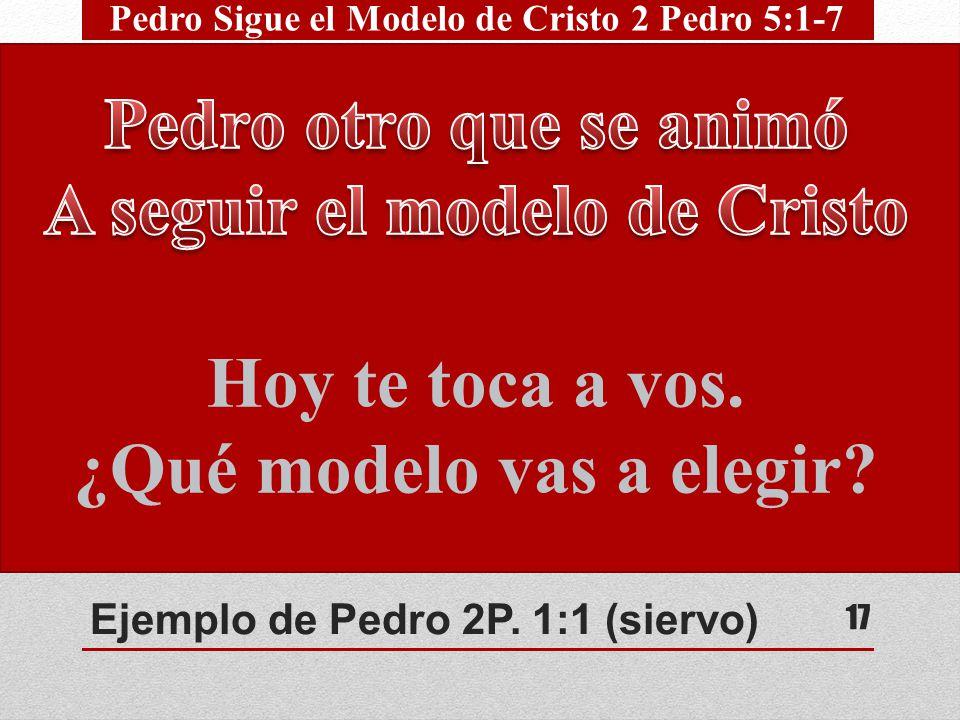 Ejemplo de Pedro 2P. 1:1 (siervo) Apacentad la grey de Dios. Cuidando de ella, no por fuerza Voluntariamente; No por ganancia deshonesta, con ánimo pr
