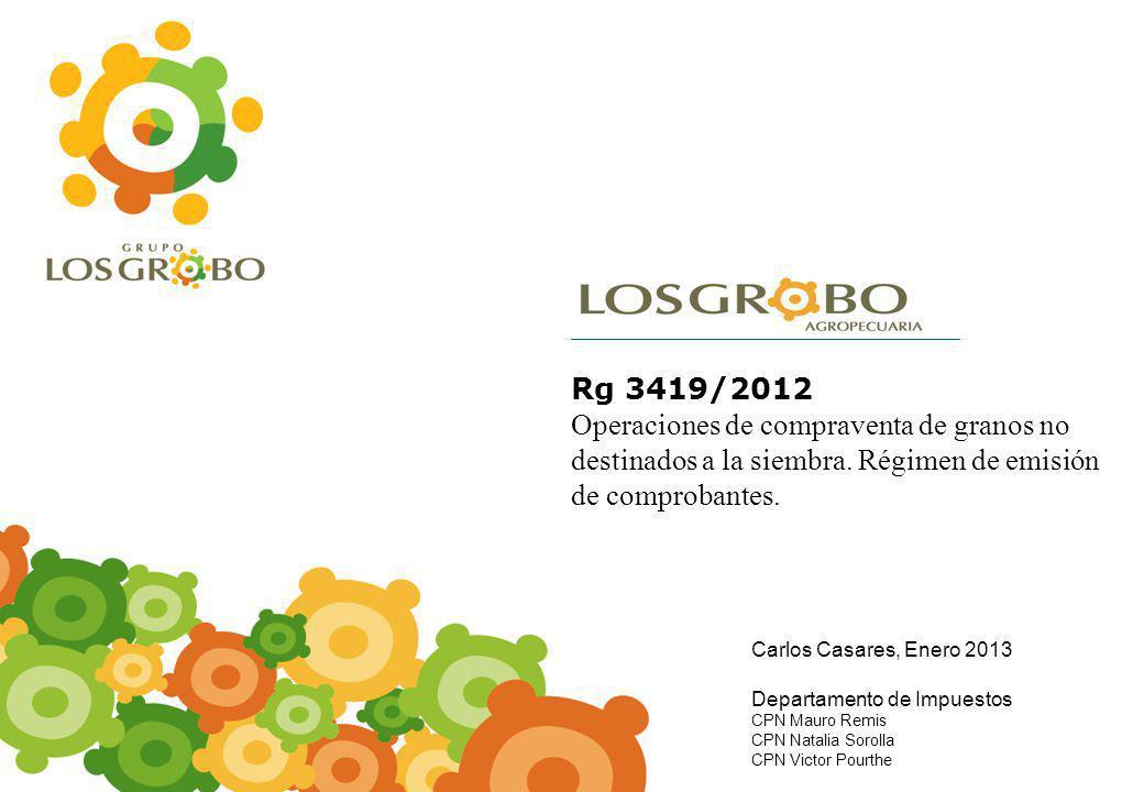 0 Rg 3419/2012 Operaciones de compraventa de granos no destinados a la siembra. Régimen de emisión de comprobantes. Carlos Casares, Enero 2013 Departa