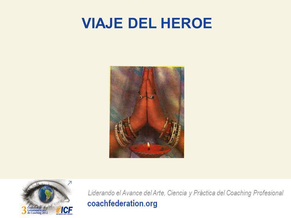 Liderando el Avance del Arte, Ciencia y Práctica del Coaching Profesional VIAJE DEL HEROE