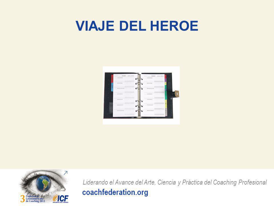 Liderando el Avance del Arte, Ciencia y Práctica del Coaching Profesional VIAJE DEL HEROE Y COACHING COMPETENCIAS SOBRESALIENTES Confianza e intimidad con el cliente Presencia del Coach Escucha Activa Preguntas Poderosas Comunicación Directa Crear Conciencia