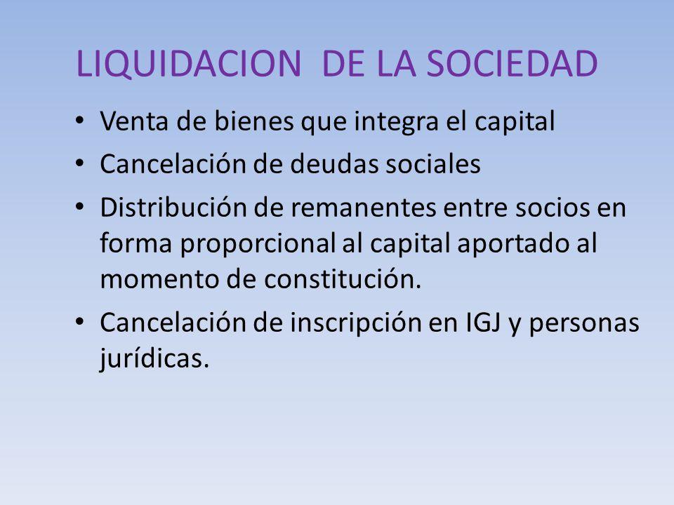 LIQUIDACION DE LA SOCIEDAD Venta de bienes que integra el capital Cancelación de deudas sociales Distribución de remanentes entre socios en forma prop