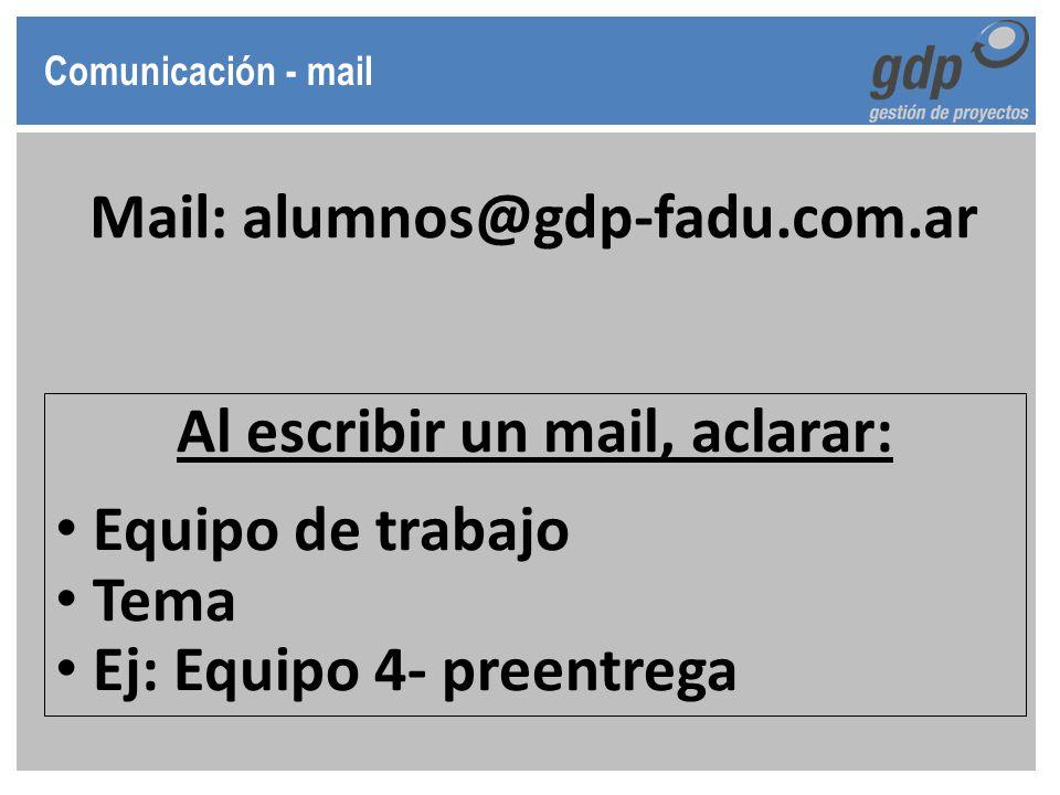 Comunicación - mail Mail: alumnos@gdp-fadu.com.ar Al escribir un mail, aclarar: Equipo de trabajo Tema Ej: Equipo 4- preentrega