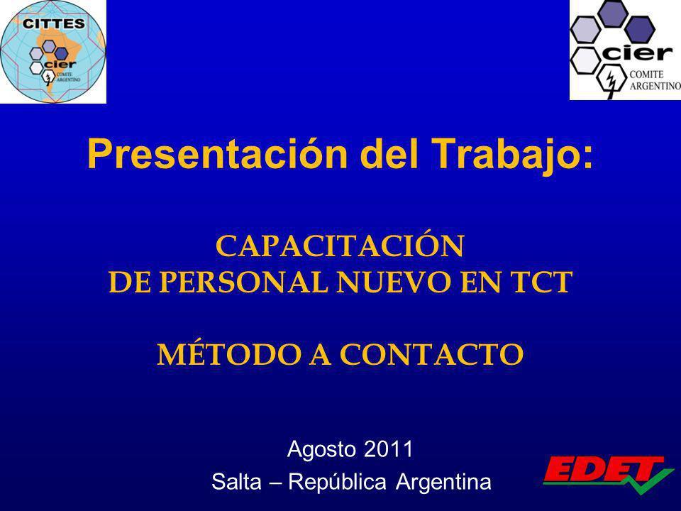 Agosto 2011 Salta – República Argentina Presentación del Trabajo: CAPACITACIÓN DE PERSONAL NUEVO EN TCT MÉTODO A CONTACTO