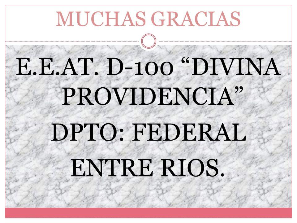 MUCHAS GRACIAS E.E.AT. D-100 DIVINA PROVIDENCIA DPTO: FEDERAL ENTRE RIOS.