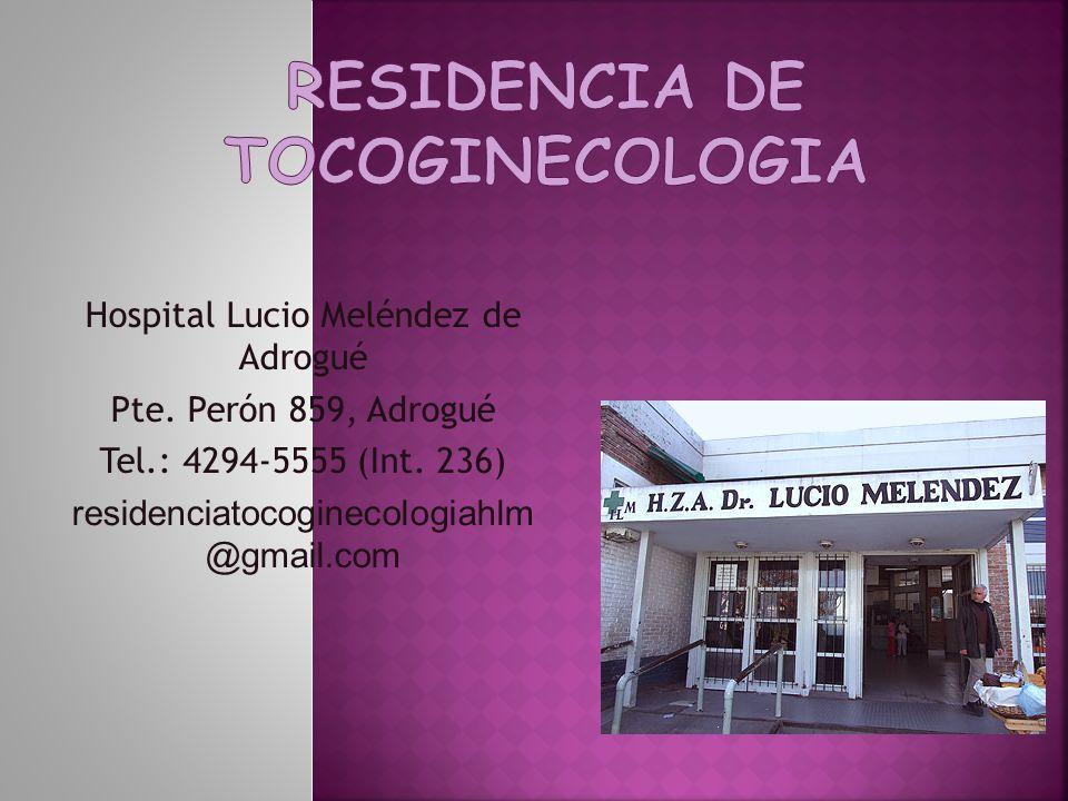 Hospital Lucio Meléndez de Adrogué Pte. Perón 859, Adrogué Tel.: 4294-5555 (Int. 236) residenciatocoginecologiahlm @gmail.com