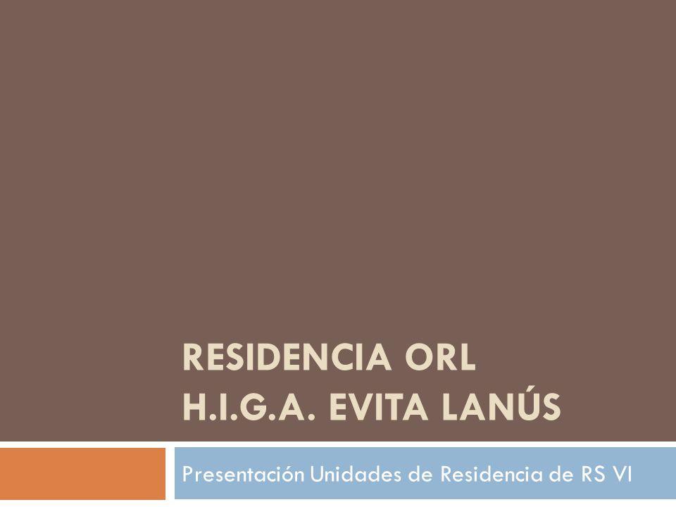 RESIDENCIA ORL H.I.G.A. EVITA LANÚS Presentación Unidades de Residencia de RS VI