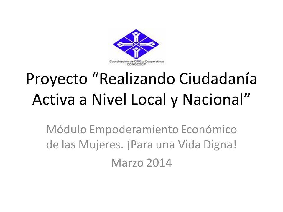 Proyecto Realizando Ciudadanía Activa a Nivel Local y Nacional Módulo Empoderamiento Económico de las Mujeres.
