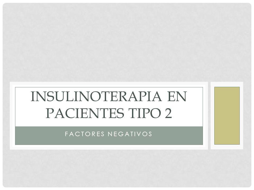 FACTORES NEGATIVOS INSULINOTERAPIA EN PACIENTES TIPO 2