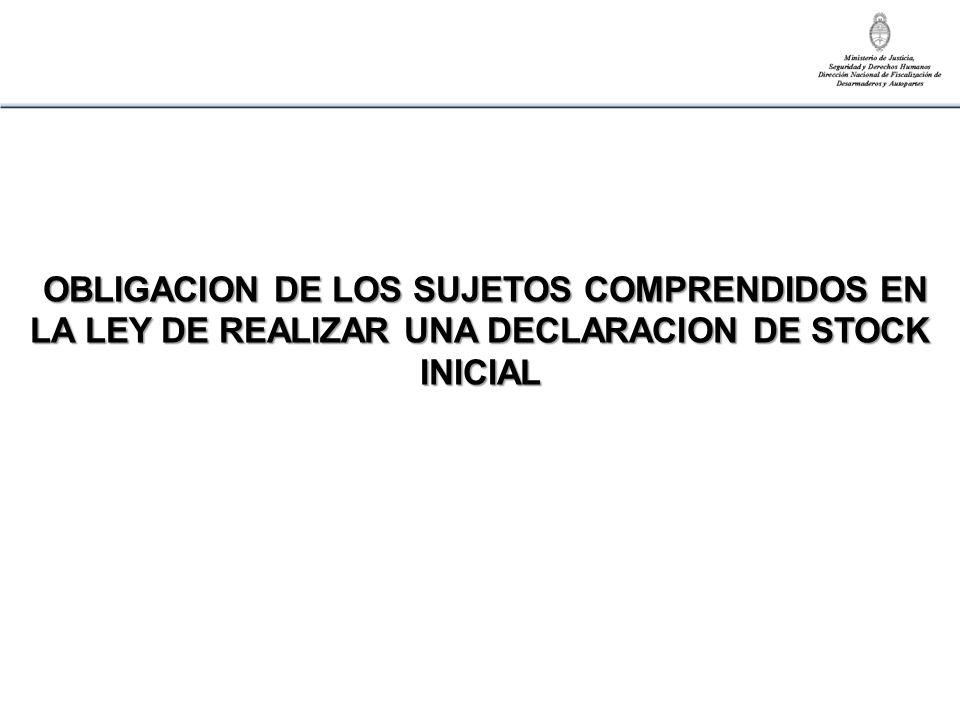 OBLIGACION DE LOS SUJETOS COMPRENDIDOS EN LA LEY DE REALIZAR UNA DECLARACION DE STOCK INICIAL OBLIGACION DE LOS SUJETOS COMPRENDIDOS EN LA LEY DE REAL