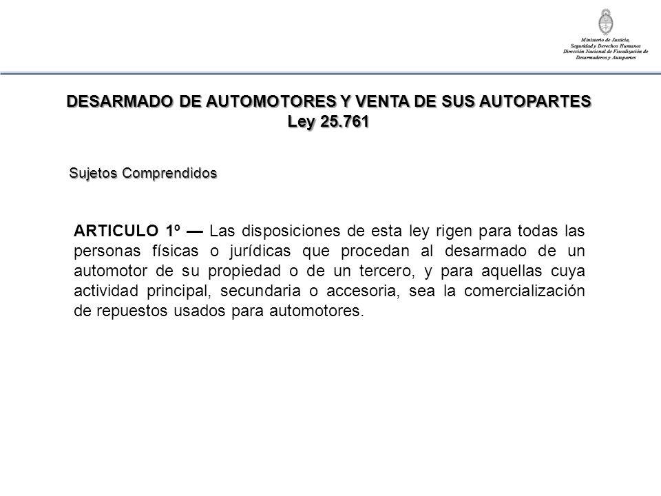 ARTICULO 2º Todo propietario de un automotor que proceda a su desarmado con el objeto de utilizar sus autopartes, deberá solicitar su baja ante el registro seccional del automotor que corresponda.