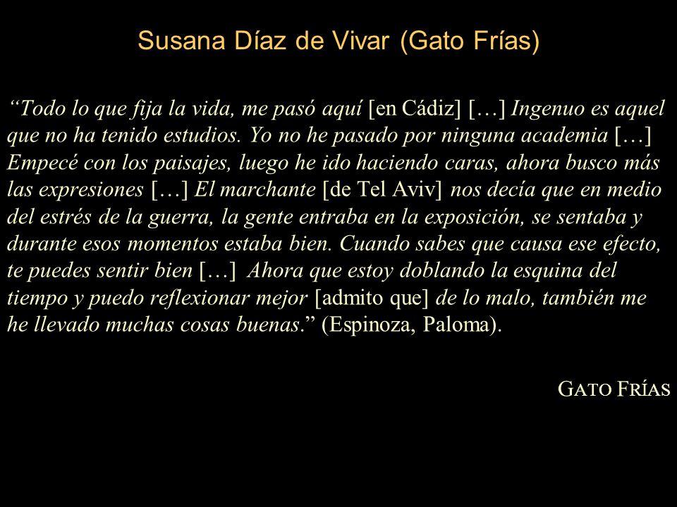Susana Díaz de Vivar (Gato Frías) Todo lo que fija la vida, me pasó aquí [en Cádiz] […] Ingenuo es aquel que no ha tenido estudios.