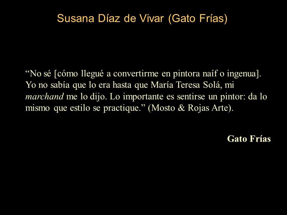 Susana Díaz de Vivar (Gato Frías) No sé [cómo llegué a convertirme en pintora naíf o ingenua].