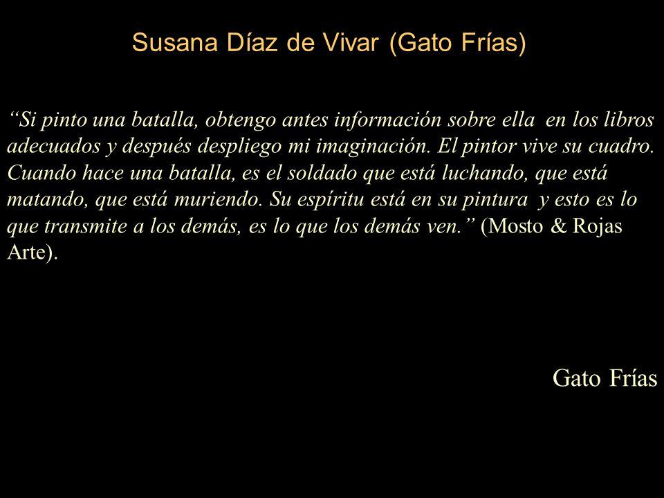 Susana Díaz de Vivar (Gato Frías) Si pinto una batalla, obtengo antes información sobre ella en los libros adecuados y después despliego mi imaginación.