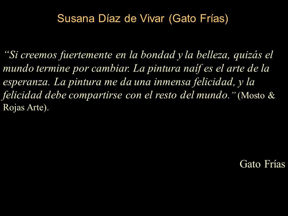 Susana Díaz de Vivar (Gato Frías) Si creemos fuertemente en la bondad y la belleza, quizás el mundo termine por cambiar.