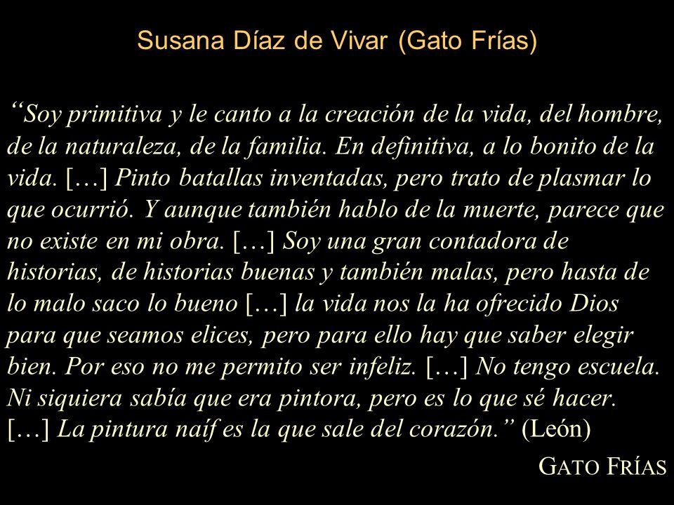Susana Díaz de Vivar (Gato Frías) Soy primitiva y le canto a la creación de la vida, del hombre, de la naturaleza, de la familia.