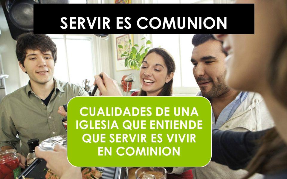 SERVIR ES COMUNION CUALIDADES DE UNA IGLESIA QUE ENTIENDE QUE SERVIR ES VIVIR EN COMINION