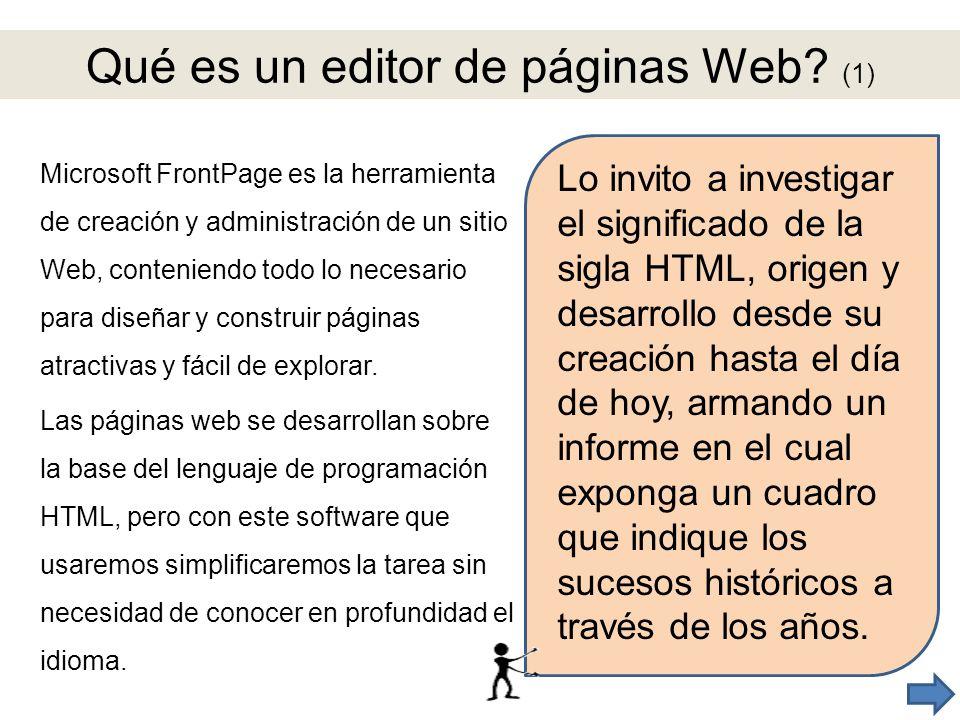 Qué es un editor de páginas Web? (1) Microsoft FrontPage es la herramienta de creación y administración de un sitio Web, conteniendo todo lo necesario