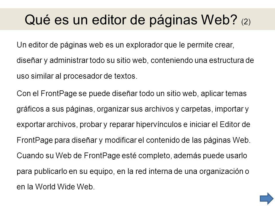 Qué es un editor de páginas Web? (2) Un editor de páginas web es un explorador que le permite crear, diseñar y administrar todo su sitio web, contenie
