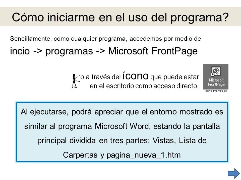 Cómo iniciarme en el uso del programa? Sencillamente, como cualquier programa, accedemos por medio de incio -> programas -> Microsoft FrontPage o a tr