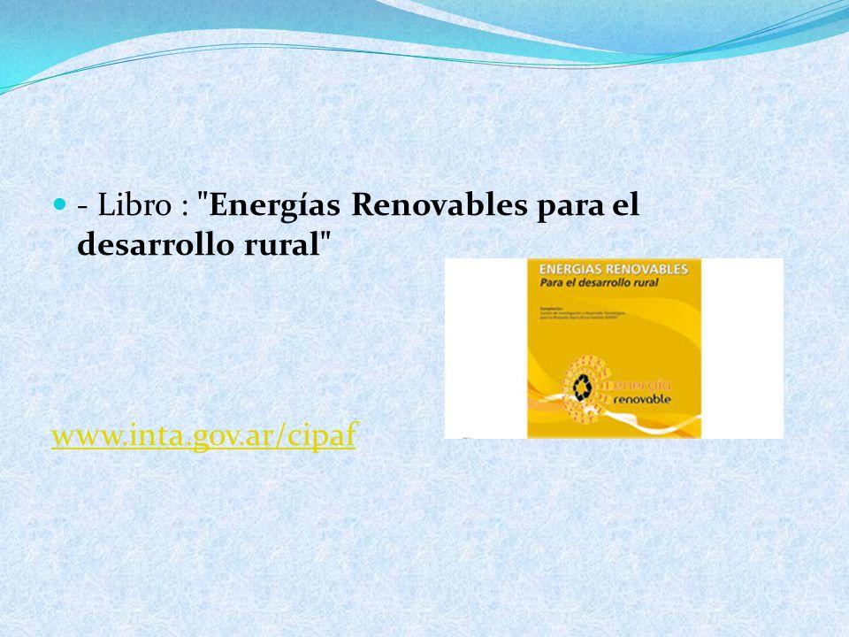 - Libro : Energías Renovables para el desarrollo rural www.inta.gov.ar/cipaf