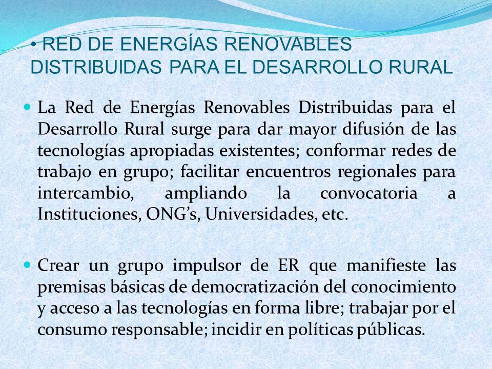 La Red de Energías Renovables Distribuidas para el Desarrollo Rural surge para dar mayor difusión de las tecnologías apropiadas existentes; conformar redes de trabajo en grupo; facilitar encuentros regionales para intercambio, ampliando la convocatoria a Instituciones, ONGs, Universidades, etc.