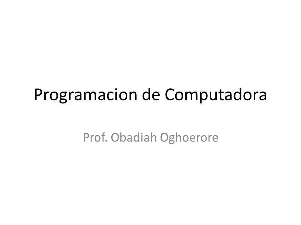 Programacion de Computadora Prof. Obadiah Oghoerore