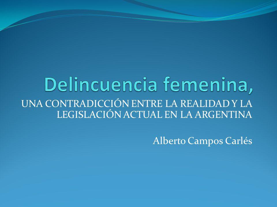 UNA CONTRADICCIÓN ENTRE LA REALIDAD Y LA LEGISLACIÓN ACTUAL EN LA ARGENTINA Alberto Campos Carlés