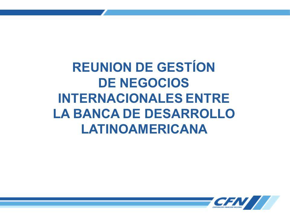 REUNION DE GESTÍON DE NEGOCIOS INTERNACIONALES ENTRE LA BANCA DE DESARROLLO LATINOAMERICANA
