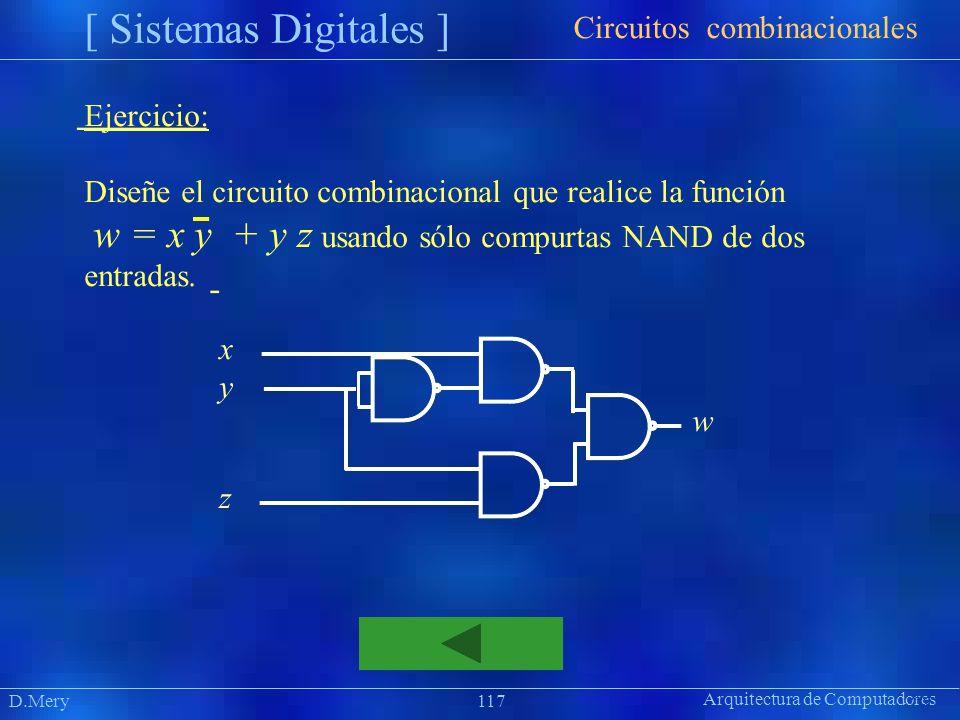 Arquitectura de Computadores [ Sistemas Digitales ] Präsentat ion D.Mery117 Circuitos combinacionales Ejercicio: Diseñe el circuito combinacional que