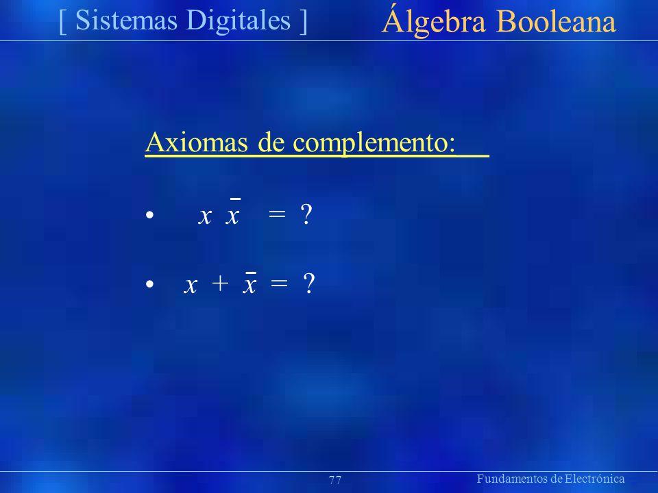 Fundamentos de Electrónica [ Sistemas Digitales ] Präsentat ion Álgebra Booleana Axiomas de complemento: x x = ? x + x = ? 77