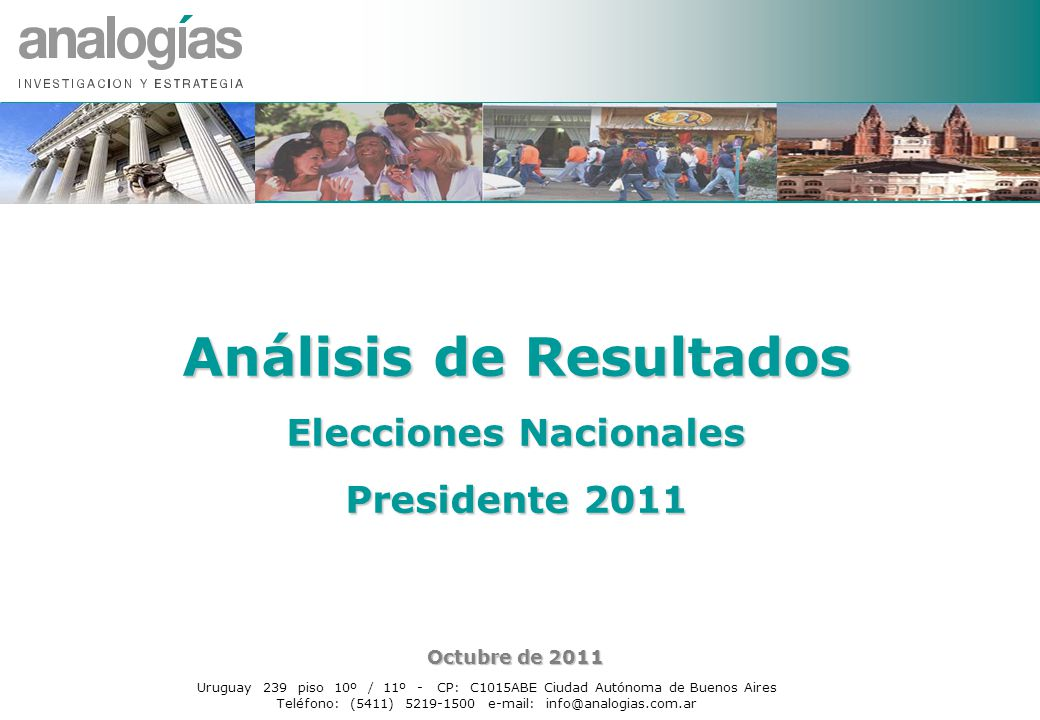 2 ANALOGIAS Elecciones Nacionales – Análisis Post Electoral – Octubre 2011 1.Introducción …………………………………………………………………………………… 2.Resultados Agregados …………………………………….…………………………… 3.Resultados por Candidatos Cristina F.
