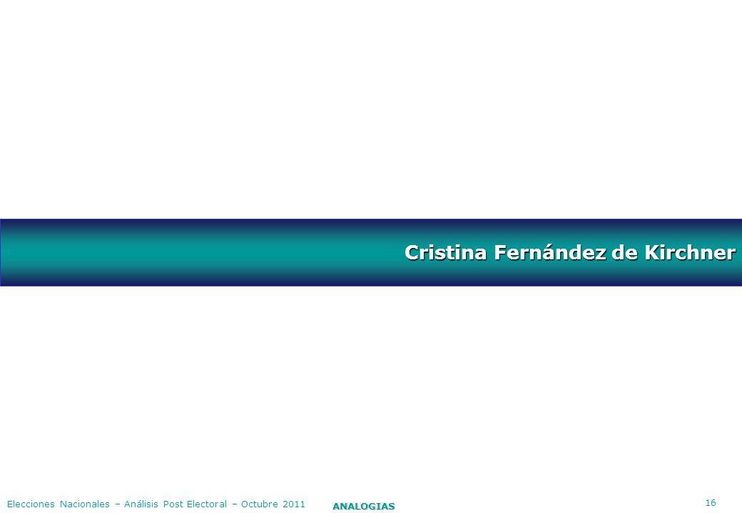 16 ANALOGIAS Elecciones Nacionales – Análisis Post Electoral – Octubre 2011 Cristina Fernández de Kirchner