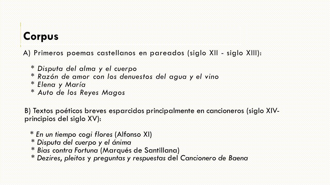 A) Primeros poemas castellanos en pareados (siglo XII - siglo XIII): * Disputa del alma y el cuerpo * Razón de amor con los denuestos del agua y el vi