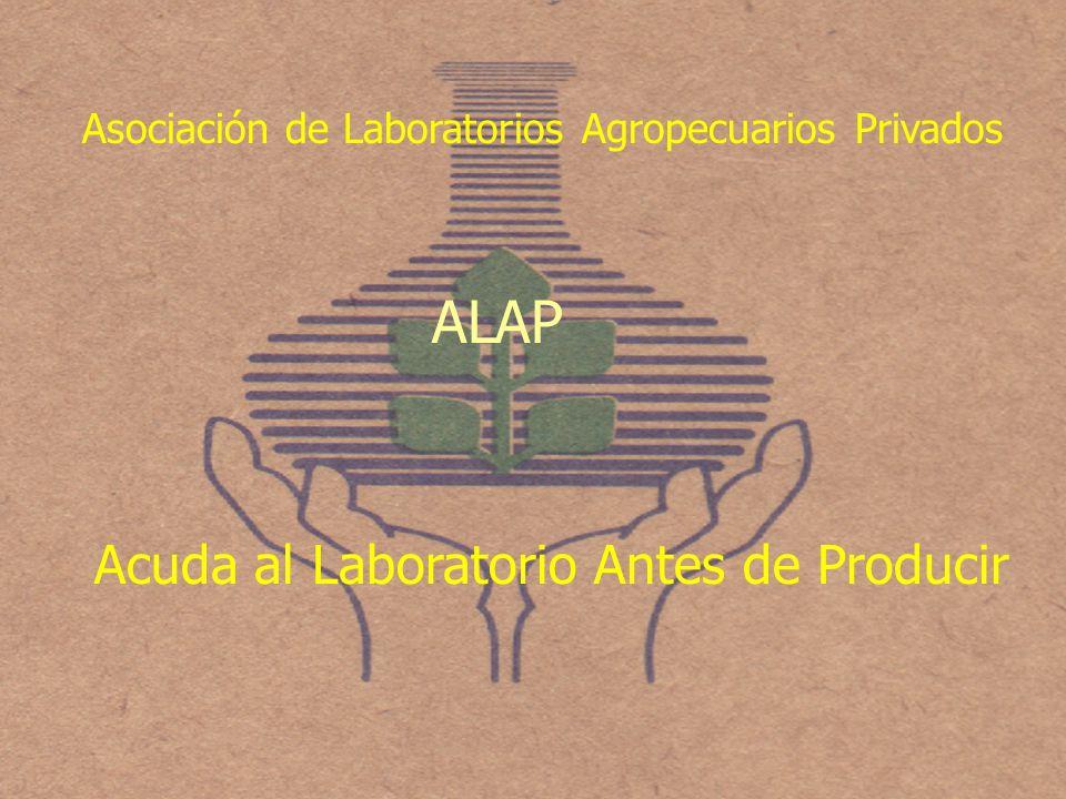 Asociación de Laboratorios Agropecuarios Privados ALAP Acuda al Laboratorio Antes de Producir