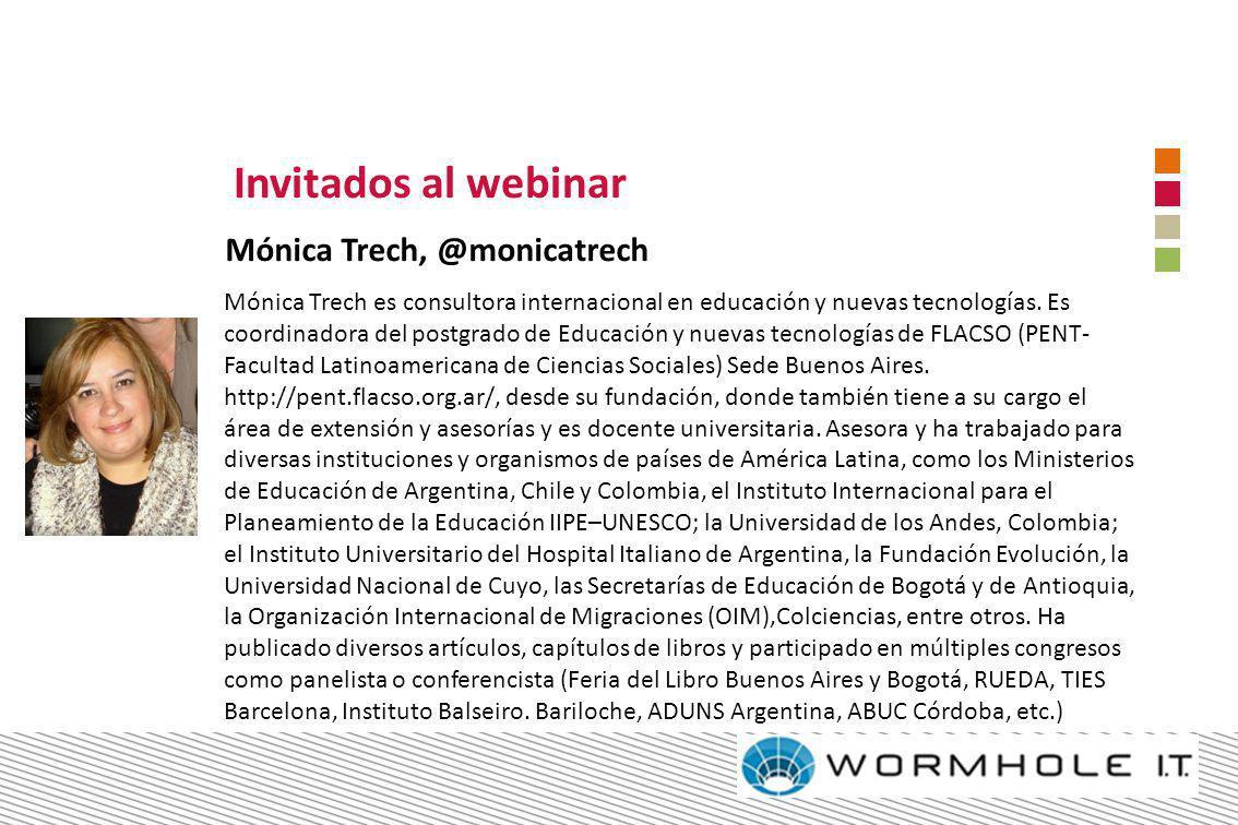 Invitados al webinar Mónica Trech, @monicatrech Mónica Trech es consultora internacional en educación y nuevas tecnologías. Es coordinadora del postgr