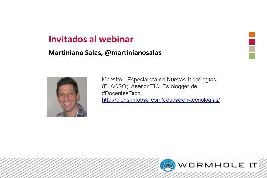 Invitados al webinar Martiniano Salas, @martinianosalas Maestro - Especialista en Nuevas tecnologías (FLACSO). Asesor TIC. Es blogger de #DocentesTech