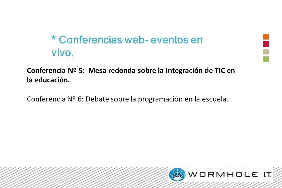 Conferencia Nº 5: Mesa redonda sobre la Integración de TIC en la educación. Conferencia Nº 6: Debate sobre la programación en la escuela. * Conferenci