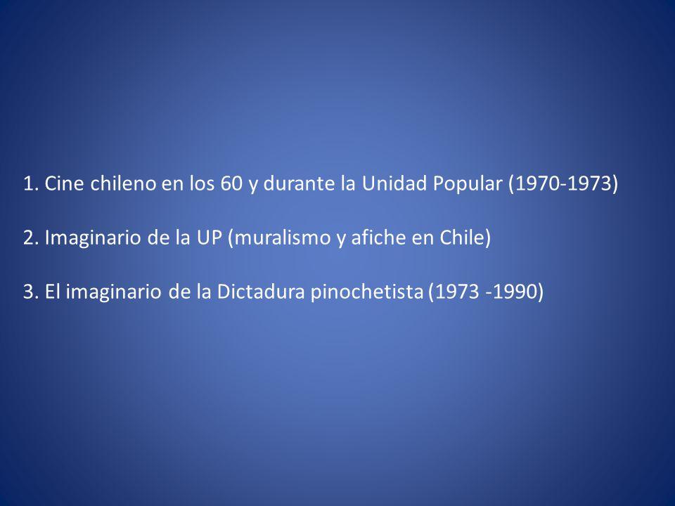 1. Cine chileno en los 60 y durante la Unidad Popular (1970-1973) 2. Imaginario de la UP (muralismo y afiche en Chile) 3. El imaginario de la Dictadur