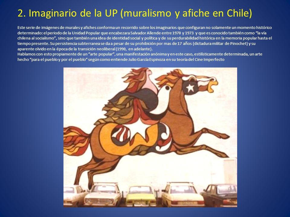 2. Imaginario de la UP (muralismo y afiche en Chile) Este serie de imágenes de murales y afiches conforma un recorrido sobre los imaginarios que confi
