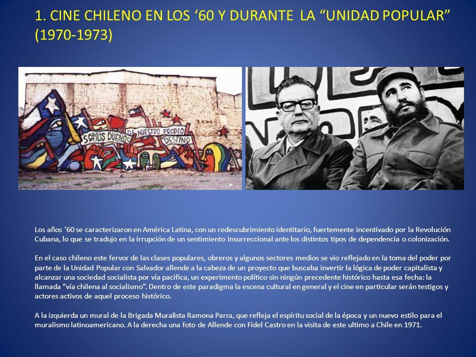1. CINE CHILENO EN LOS 60 Y DURANTE LA UNIDAD POPULAR (1970-1973) Los años '60 se caracterizaron en América Latina, con un redescubrimiento identitari