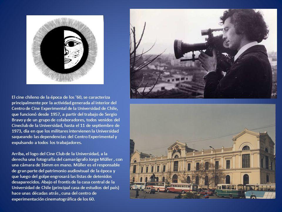 El cine chileno de la época de los '60, se caracteriza principalmente por la actividad generada al interior del Centro de Cine Experimental de la Univ