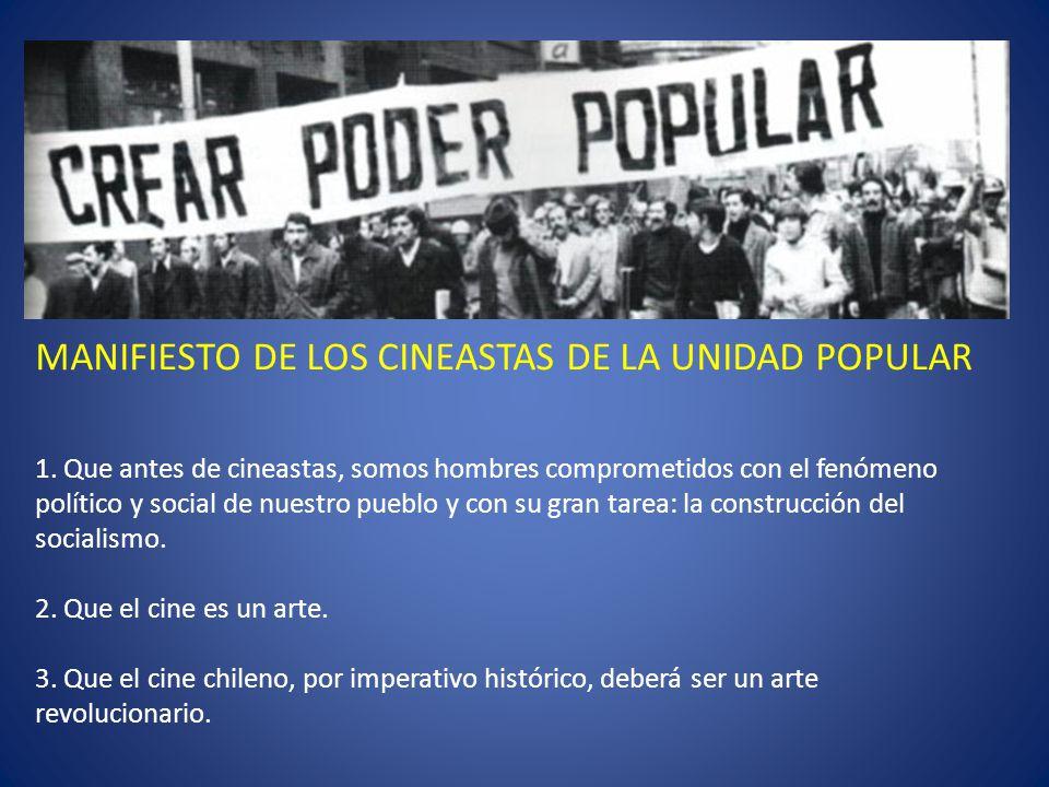 MANIFIESTO DE LOS CINEASTAS DE LA UNIDAD POPULAR 1. Que antes de cineastas, somos hombres comprometidos con el fenómeno político y social de nuestro p