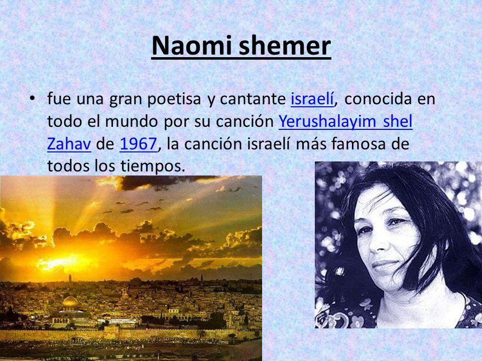 Naomi shemer fue una gran poetisa y cantante israelí, conocida en todo el mundo por su canción Yerushalayim shel Zahav de 1967, la canción israelí más famosa de todos los tiempos.israelíYerushalayim shel Zahav1967