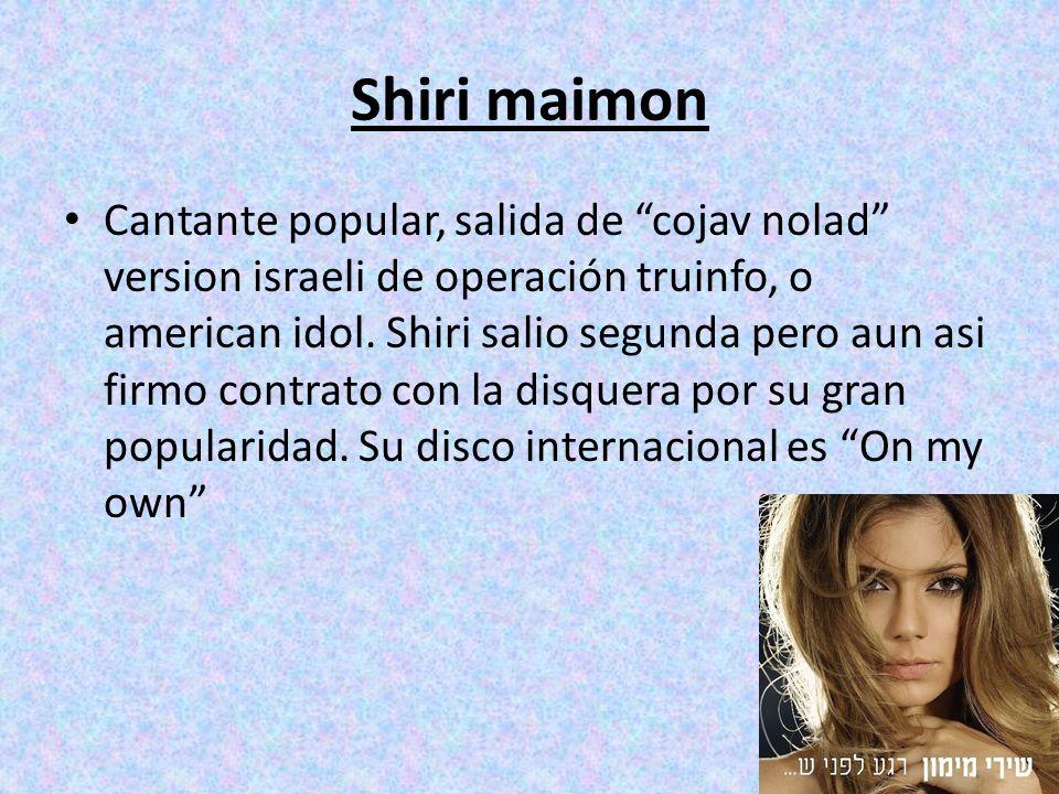 Shiri maimon Cantante popular, salida de cojav nolad version israeli de operación truinfo, o american idol.