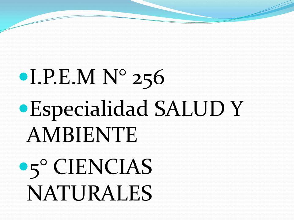 I.P.E.M N° 256 Especialidad SALUD Y AMBIENTE 5° CIENCIAS NATURALES