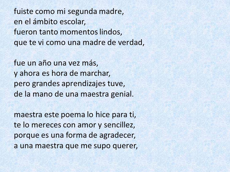 este poema lo hice con amor, porque tu me distes esperanza, también lo hice con tristeza, porque la despedida se acerca, podría llorar, al leer este poema, pero me enseñaste a ser valiente, para poder enfrentar obstáculos que tendré eternamente.