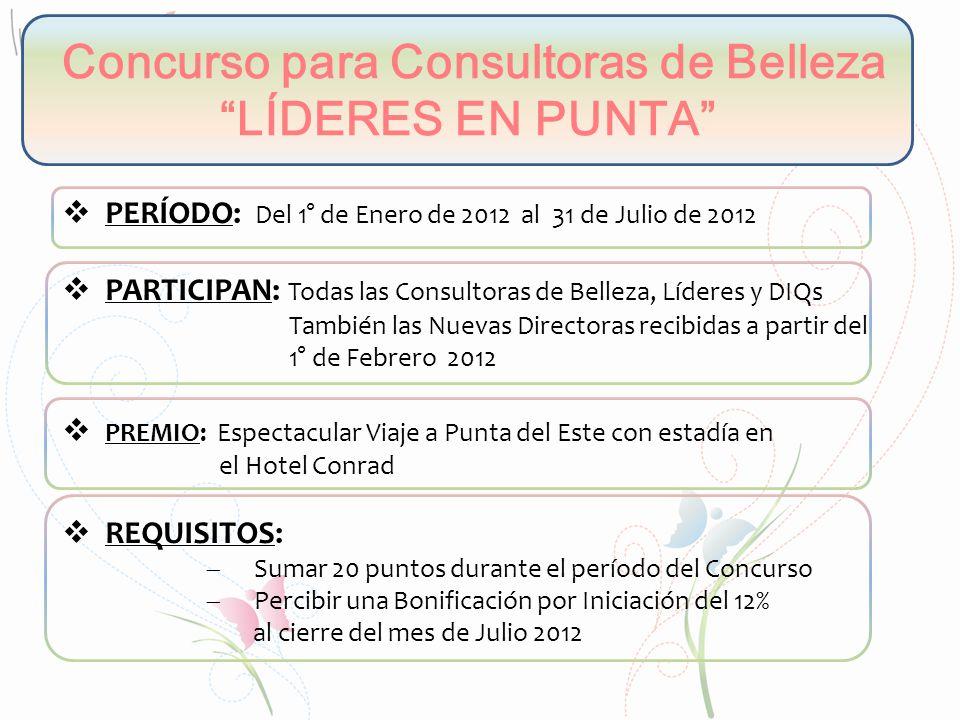 Concurso para Consultoras de Belleza LÍDERES EN PUNTA PERÍODO: Del 1° de Enero de 2012 al 31 de Julio de 2012 PARTICIPAN: Todas las Consultoras de Bel