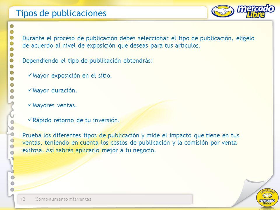 Tipos de publicaciones 12 Durante el proceso de publicación debes seleccionar el tipo de publicación, elígelo de acuerdo al nivel de exposición que de