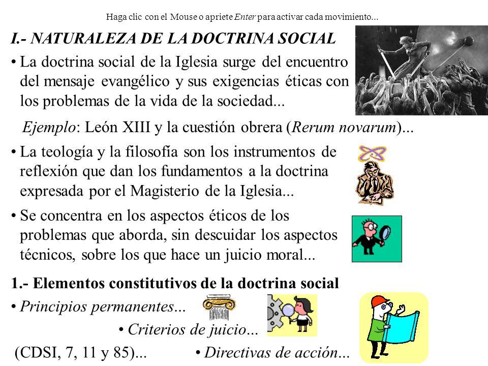 I.- NATURALEZA DE LA DOCTRINA SOCIAL Haga clic con el Mouse o apriete Enter para activar cada movimiento...